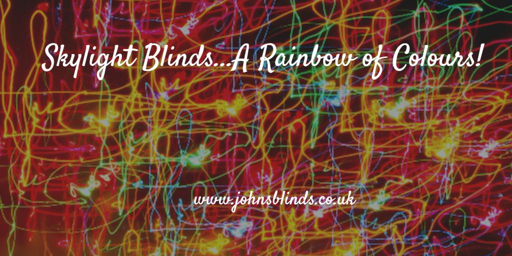 Skylight Blinds…A Rainbow of Colours!
